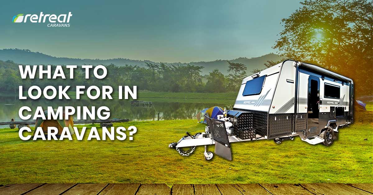 What to Look For in a Camping Caravan | Retreat Caravans