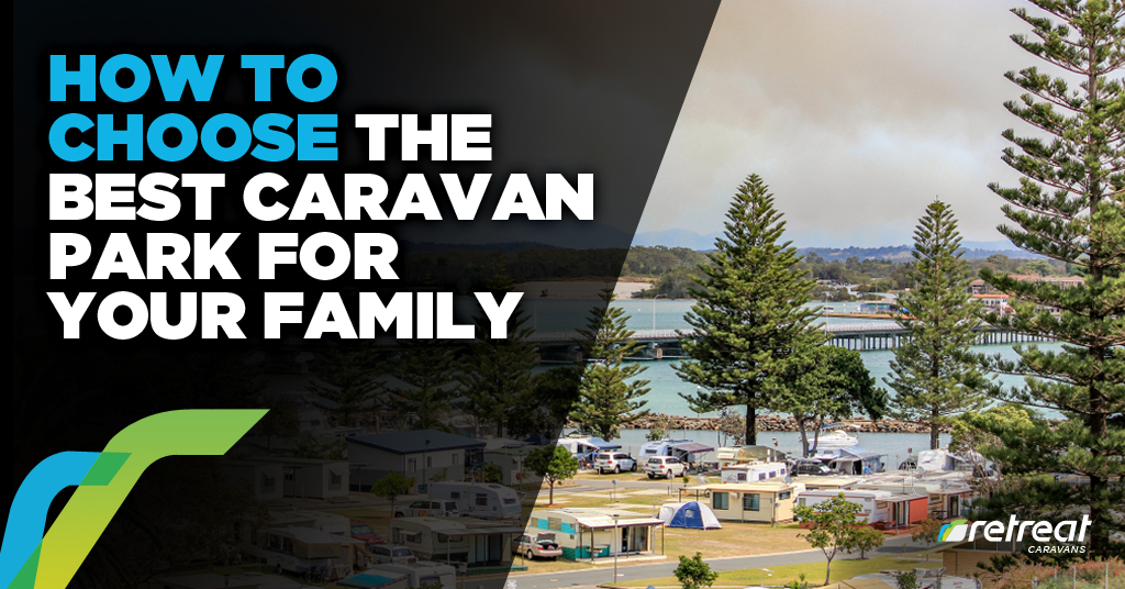 How To Choose The Best Caravan Park For Your Family