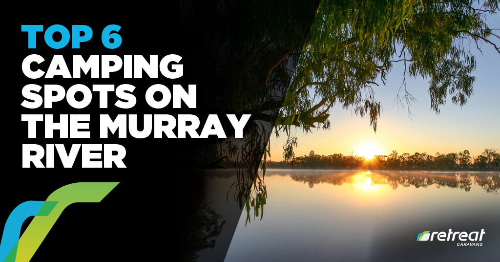Top 6 Camping Spots Murray River