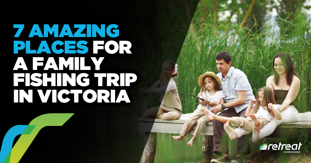 7 Amazing Places Family Fishing Trip Victoria